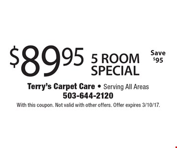 $89.95 5 ROOM SPECIAL Save $95. With this coupon. Not valid with other offers. Offer expires 3/10/17.