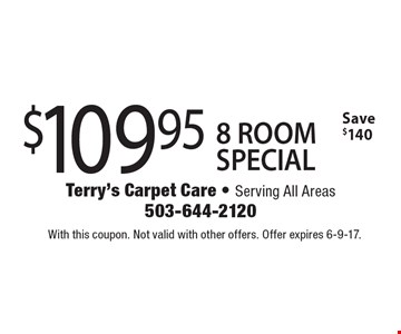 $109.95 8 ROOM SPECIAL Save $140. With this coupon. Not valid with other offers. Offer expires 6-9-17.