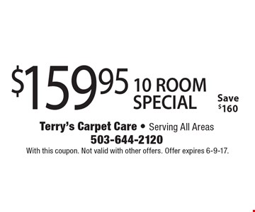 $159.95 10 ROOM SPECIAL Save $160. With this coupon. Not valid with other offers. Offer expires 6-9-17.