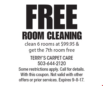 FREE Room cleaning. Clean 6 rooms at $99.95 & get the 7th room free. Some restrictions apply. Call for details. With this coupon. Not valid with other offers or prior services. Expires 9-8-17.