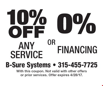 0% Financing. 10% OFF Any Service. With this coupon. Not valid with other offers or prior services. Offer expires 4/28/17.