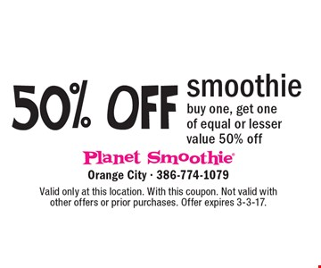 50% Off smoothie. Buy one, get one of equal or lesser value 50% off. Valid only at this location. With this coupon. Not valid with other offers or prior purchases. Offer expires 3-3-17.