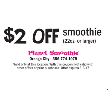 $2 Off smoothie (22oz. or larger). Valid only at this location. With this coupon. Not valid with other offers or prior purchases. Offer expires 3-3-17.