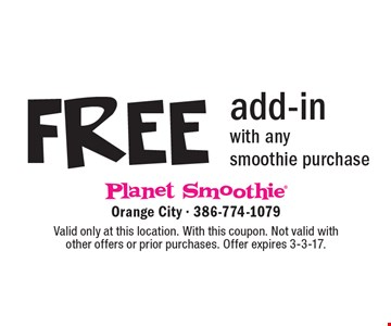 Free add-in with any smoothie purchase. Valid only at this location. With this coupon. Not valid with other offers or prior purchases. Offer expires 3-3-17.
