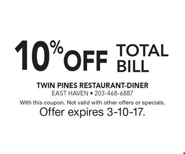10% OFF TOTAL BILL. With this coupon. Not valid with other offers or specials. Offer expires 3-10-17.