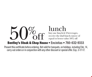 50% off lunch. Buy one lunch & 2 beverages, receive the 2nd lunch entree of equal or lesser value 50% off. Present this certificate before ordering. Not valid for banquets, on holidays, including Feb. 14, carry-out orders or in conjunction with any other discount or special offer. Exp. 3-17-17.