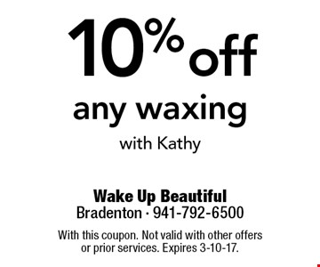 10% off any waxing with Kathy. With this coupon. Not valid with other offers or prior services. Expires 3-10-17.