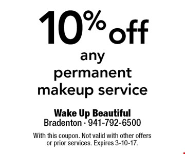 10% off any permanent makeup service. With this coupon. Not valid with other offers or prior services. Expires 3-10-17.