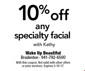 10% off any specialty facial with Kathy. With this coupon. Not valid with other offers or prior services. Expires 3-10-17.