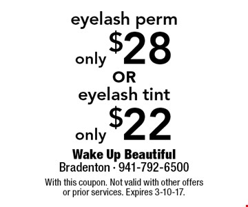 only $22 eyelash tint OR only $28 eyelash perm. With this coupon. Not valid with other offers or prior services. Expires 3-10-17.