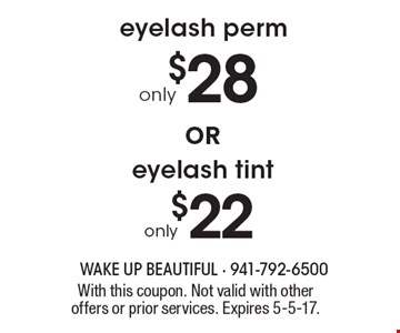 $28 eyelash perm. $22 eyelash tint.  With this coupon. Not valid with other offers or prior services. Expires 5-5-17.