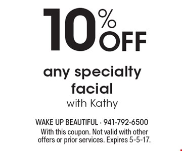 10% off any specialty facial with Kathy. With this coupon. Not valid with other offers or prior services. Expires 5-5-17.