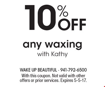 10% off any waxing with Kathy. With this coupon. Not valid with other offers or prior services. Expires 5-5-17.