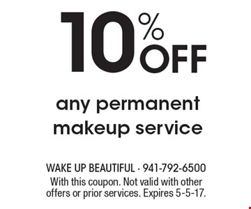 10% off any permanent makeup service. With this coupon. Not valid with other offers or prior services. Expires 5-5-17.