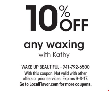 10% off any waxing with Kathy. With this coupon. Not valid with other offers or prior services. Expires 9-8-17. Go to LocalFlavor.com for more coupons.