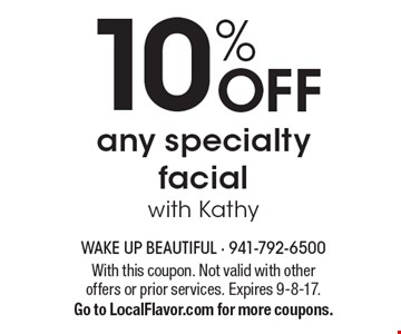 10% off any specialty facial with Kathy. With this coupon. Not valid with other offers or prior services. Expires 9-8-17. Go to LocalFlavor.com for more coupons.