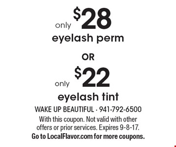 $28 eyelash perm. $22 eyelash tint. . With this coupon. Not valid with other offers or prior services. Expires 9-8-17. Go to LocalFlavor.com for more coupons.