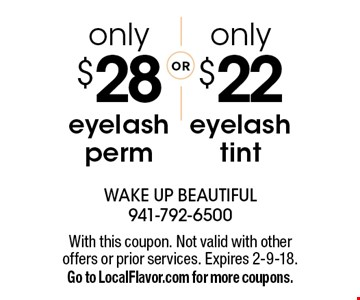 only $22 eyelash tint. only $28 eyelash perm. With this coupon. Not valid with other offers or prior services. Expires 2-9-18. Go to LocalFlavor.com for more coupons.