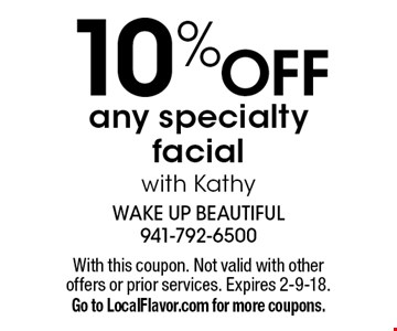 10% OFF any specialty facial with Kathy. With this coupon. Not valid with other offers or prior services. Expires 2-9-18. Go to LocalFlavor.com for more coupons.