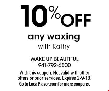 10% OFF any waxing with Kathy. With this coupon. Not valid with other offers or prior services. Expires 2-9-18. Go to LocalFlavor.com for more coupons.