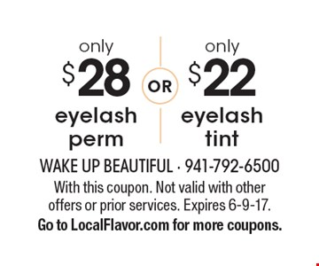 only $22 eyelash tint. only $28 eyelash perm. . With this coupon. Not valid with other offers or prior services. Expires 6-9-17.Go to LocalFlavor.com for more coupons.