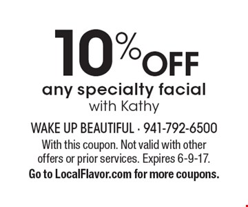 10% OFF any specialty facial with Kathy. With this coupon. Not valid with other offers or prior services. Expires 6-9-17.Go to LocalFlavor.com for more coupons.