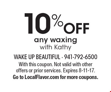 10% OFF any waxing with Kathy. With this coupon. Not valid with other offers or prior services. Expires 8-11-17.Go to LocalFlavor.com for more coupons.