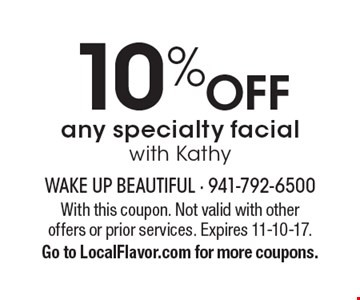 10% OFF any specialty facial with Kathy. With this coupon. Not valid with other offers or prior services. Expires 11-10-17.Go to LocalFlavor.com for more coupons.