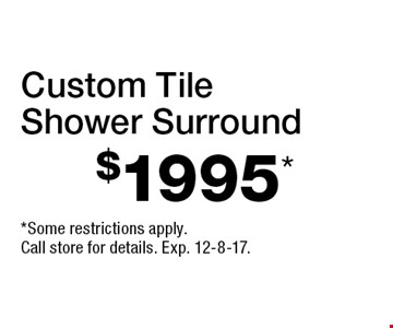 $1995* Custom Tile Shower Surround. *Some restrictions apply. Call store for details. Exp. 12-8-17.