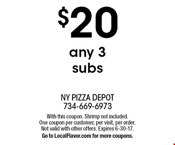 $20 any 3 subs. With this coupon. Shrimp not included. One coupon per customer, per visit, per order. Not valid with other offers. Expires 6-30-17.Go to LocalFlavor.com for more coupons.