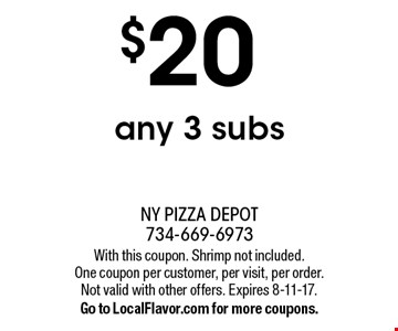 $20 any 3 subs. With this coupon. Shrimp not included. One coupon per customer, per visit, per order. Not valid with other offers. Expires 8-11-17. Go to LocalFlavor.com for more coupons.
