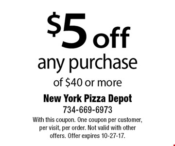 $5 off any purchase of $40 or more. With this coupon. One coupon per customer, per visit, per order. Not valid with other offers. Offer expires 10-27-17.