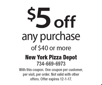 $5 off any purchase of $40 or more. With this coupon. One coupon per customer, per visit, per order. Not valid with other offers. Offer expires 12-1-17.