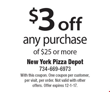 $3 off any purchase of $25 or more. With this coupon. One coupon per customer, per visit, per order. Not valid with other offers. Offer expires 12-1-17.