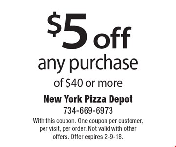 $5 off any purchase of $40 or more. With this coupon. One coupon per customer, per visit, per order. Not valid with other offers. Offer expires 2-9-18.
