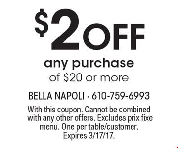 $2 off any purchase of $20 or more. With this coupon. Cannot be combined with any other offers. Excludes prix fixe menu. One per table/customer. Expires 3/17/17.