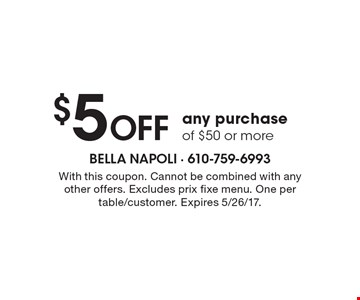$5 Off any purchase of $50 or more. With this coupon. Cannot be combined with any other offers. Excludes prix fixe menu. One per table/customer. Expires 5/26/17.