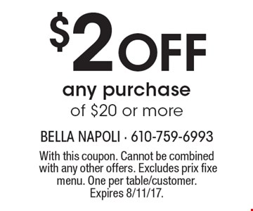 $2 Off any purchase of $20 or more. With this coupon. Cannot be combined with any other offers. Excludes prix fixe menu. One per table/customer. Expires 8/11/17.