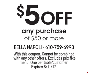 $5 Off any purchase of $50 or more. With this coupon. Cannot be combined with any other offers. Excludes prix fixe menu. One per table/customer. Expires 8/11/17.