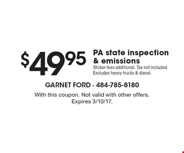 $49.95 PA state inspection & emissions. Sticker fees additional. Tax not included.Excludes heavy trucks & diesel. With this coupon. Not valid with other offers. Expires 3/10/17.
