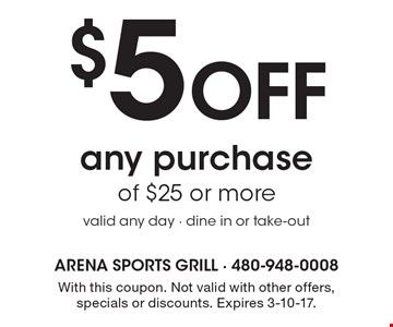 $5 off any purchase of $25 or more. Valid any day. Dine in or take-out. With this coupon. Not valid with other offers, specials or discounts. Expires 3-10-17.
