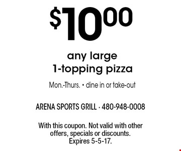 $10.00any large 1-topping pizzaMon.-Thurs. - dine in or take-out. With this coupon. Not valid with other offers, specials or discounts. Expires 5-5-17.