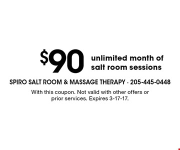 $90 unlimited month of salt room sessions. With this coupon. Not valid with other offers or prior services. Expires 3-17-17.
