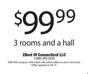 $99.99 3 rooms and a hall. With this coupon. Not valid with other offers or prior services.Offer expires 6-16-17.