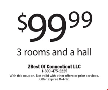 $99.99 3 rooms and a hall. With this coupon. Not valid with other offers or prior services. Offer expires 8-4-17.