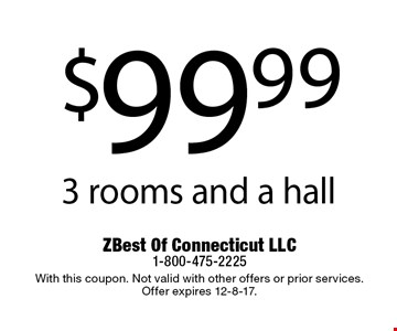 $99.99 3 rooms and a hall. With this coupon. Not valid with other offers or prior services. Offer expires 12-8-17.