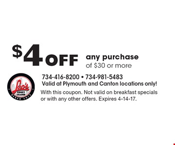 $4 Off any purchase of $30 or more. With this coupon. Not valid on breakfast specials or with any other offers. Expires 4-14-17.