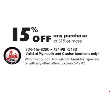 15% Off any purchase of $15 or more. With this coupon. Not valid on breakfast specials or with any other offers. Expires 5-19-17.