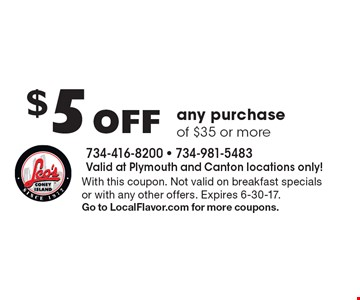 $5 Off any purchase of $35 or more. With this coupon. Not valid on breakfast specials or with any other offers. Expires 6-30-17.Go to LocalFlavor.com for more coupons.