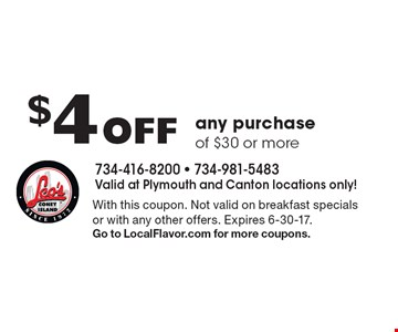 $4 Off any purchase of $30 or more. With this coupon. Not valid on breakfast specials or with any other offers. Expires 6-30-17.Go to LocalFlavor.com for more coupons.